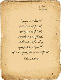 """""""Exigir es fácil, #Señalar es fácil, #Delegar es fácil, #Condenar es fácil, #Ordenar es fácil y #Quejarse es fácil; dar el #Ejemplo es lo difícil"""". @candidman #Frases #Reflexion #Lider #Liderazgo #DarElEjemplo #Candidman"""