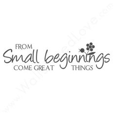 """""""From Small Beginnings Come Great Things."""" Wall Decal"""