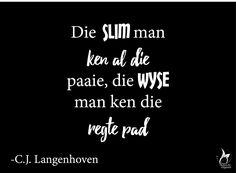 CJ Langenhoven Aanhaling Quote Afrikaans, Wise Words, Tart, Inspirational Quotes, Rock, Garden, Life Coach Quotes, Garten, Pie