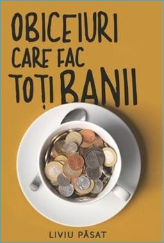 Cartea Obiceiuri care fac toți banii, scrisă de Liviu Păsat este un ghid de educație financiară, una dintre cele mai apreciate cărți din Learn English, Learning, Feng Shui, Quotes, Books, Mai, Audio, Earning Money, Health And Wellness