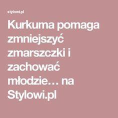 Kurkuma pomaga zmniejszyć zmarszczki i zachować młodzie… na Stylowi.pl Manicure, Hair Beauty, Health, Sodas, Turmeric, Nail Bar, Nails, Health Care, Polish