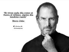 """""""Si vives cada día como si fuera el último, algún día tendrás razón"""". Steve Jobs #ForbesQuotes"""
