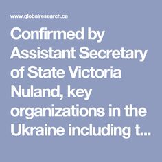 "Confirmed by Assistant Secretary of State Victoria Nuland, key organizations in the Ukraine including the Neo-Nazi party Svoboda were generously supported by Washington: ""We have invested more than 5 billion dollars to help Ukraine to achieve these and other goals. … We will continue to promote Ukraine to the future it deserves."""