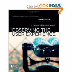 Observing the User Experience, Second Edition: A Practitioner's Guide to User Research: Elizabeth Goodman, Mike Kuniavsky, Andrea Moed