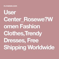 User Center_Rosewe:Women Fashion Clothes,Trendy Dresses, Free Shipping Worldwide