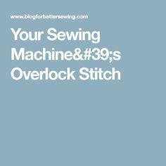 Your Sewing Machine's Overlock Stitch