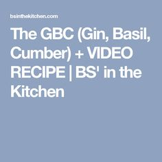 The GBC (Gin, Basil, Cumber) + VIDEO RECIPE | BS' in the Kitchen
