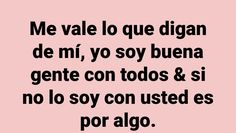 Exacto, algo han de haber hecho Fact Quotes, Mood Quotes, True Quotes, Funny Spanish Memes, Spanish Quotes, Motivational Phrases, Inspirational Quotes, Latinas Quotes, Love Phrases