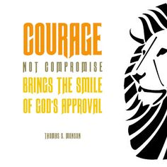 Courage, not compromise - Dallin H Oaks quoting Thomas Monson #LDSConf