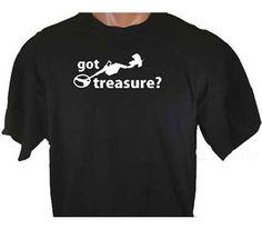 Got Treasure Metal Detector Hunting Digging by TeeDesignsbyVR