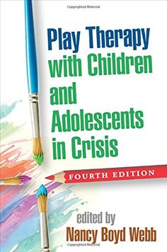 Play Therapy with Children and Adolescents in Crisis, Fourth Edition (Social Work Practice with Families and C) by Nancy Boyd Webb DSW  LICSW  RPT-S