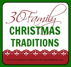 What is your favorite family Christmas tradition? Here are 30 simple yet creative family Christmas Traditions from real moms at B-InspiredMama.com