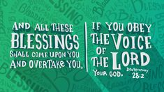 And all these blessings shall come upon you and overtake you, if you obey the voice of the Lord your God. - Deuteronomy 28:2