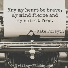 """INSPIRATIONAL WRITING QUOTE: """"May my heart be brave, my mind fierce and my spirit free. -Kate Forsyth ***You are the heroine of your own journey and your story is waiting to be written. Want support in writing the story of your heroine's journey? Check out my website: Writing-Wisdom.com and email me, Laura Jones (LauraWritingWisdom@Gmail.com) to explore how I can help empower and guide you in writing YOUR story.***"""