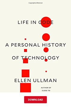 Ellen Ullman, Life in Code. A Personal History of Technology, Macmillan, New York, 2017 Best Books Of 2017, New Books, Good Books, Books To Read, Vladimir Nabokov, Book Of Life, The Book, Creative Book Covers, Women Problems