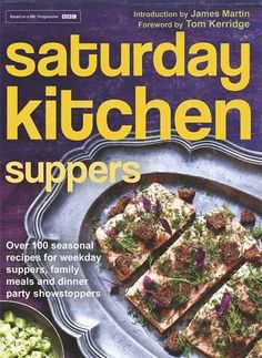 Saturday Kitchen Suppers - Foreword by Tom Kerridge: Over 100 Seasonal Recipes for Weekday Suppers, Family Meals and Dinner Party Show Stoppers by Various Tom Kerridge, Chef Shows, Sunday Suppers, Cookery Books, Home Baking, Everyday Food, Tasty Dishes, Family Meals, Dinner