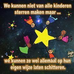 Onderwijs spreuk: 'We kunnen niet van alle kinderen sterren maken maar ... we kunnen ze wel allemaal op hun eigen wijze laten stralen.'