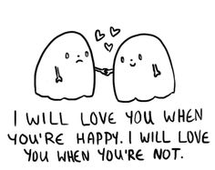 I will love you when you're happy. I will love you when you're not. Love You So Much, Love Of My Life, How Are You Feeling, Cute Love Memes, Cute Quotes, Cheer Up Quotes, Chibird, Cute Messages, Cute Texts