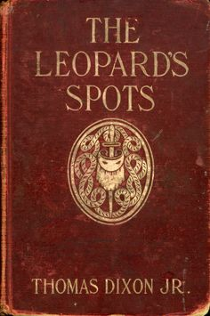 """.:. The Leopard's Spots: A Romance of the White Man's Burden _ 1865-1900. Thomas Dixon, Jr. Illustrated by C D Williams. Doubleday, Page & Co., 1902.""""Tom was entering the gate of his modest home in as fine style as possible, seated proudly on a stack of bones that had once been a horse, an old piece of wool on his head that once had been a hat, and a wooden peg fitted into a stump where once was a leg."""""""