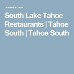 South Lake Tahoe Restaurants | Tahoe South | Tahoe South