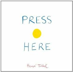 Press Here by Herve Tullet. We're not just reading this one, we're insisting on reading it TO as many people as humanly possible.