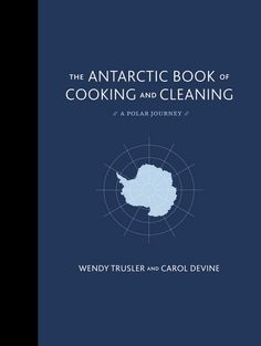 The Antarctic book of cooking and cleaning: A polar journey - WENDY TRUSLER - CAROL DEVINE #renaudbray #librairie #bookstore #livre #book #recit #voyage #travel