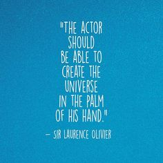 Quote by Sir Lawrence Olvier Lawrence Olivier, Theater Quotes, Teaching Theatre, His Hands, Acting, Palm, Stage, Universe, Inspirational Quotes