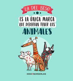 La del beso es la única marca que deberían tener los animales.  #animals #humor #viñetas #missborderlike