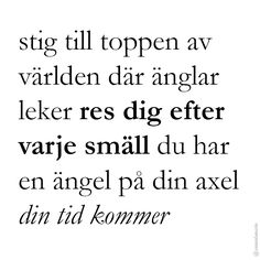 Din tid kommer - Håkan Hellström Self Love Quotes, Words Quotes, Sayings, Swedish Quotes, Unspoken Words, Spiritual Words, Think Happy Thoughts, Pep Talks, Word Up