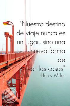 """""""Nuestro destino de viaje nunca es un lugar, sino una nueva forma de ver las cosas"""" Henry Miller"""