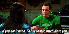 LOL omg Awesome lulz true story fuck you college seriously sheldon cooper Jim Parsons i hate you Big Bang Theory fuck this stfu go away shut up i don't care sheldon cooper gif if you don't mind please shut up