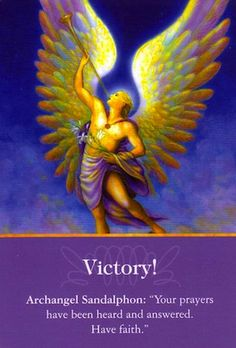 """Doreen Virtue official Angel Therapy Web site Archangel Sandalphon: """"Your prayers have been heard and answered. Have faith."""" Additional Message: """"You deserve this time of victory. Your unwavering focus and dedication have resul Doreen Virtue, Angel Guidance, Angel Prayers, Meditation, Angels Among Us, Archangel Michael, Archangel Uriel, Angel Cards, Guardian Angels"""
