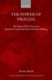 The Power of process : the value of due process in security council sanctions decision-making / Devika Hovell