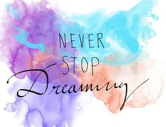 Never Stop Dreaming ❤
