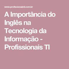 A Importância do Inglês na Tecnologia da Informação - Profissionais TI