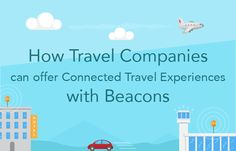How-travel-brands-can-integrate-beacons-with-their-mobile-strategy,-and-offer-an-enhanced-connected-travel-experience-that-is-tailored-to-the-preferences-of-a-traveler
