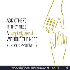 Help others help yourself. #WaysToBeAModernDayGent