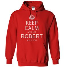 Keep Calm and let Robert help you T-Shirts, Hoodies. Check Price Now ==► https://www.sunfrog.com/LifeStyle/Keep-Calm-and-let-Robert-help-you.html?41382