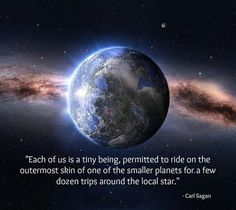 Inspirational picture carl sagan, quotes, sayings, space, astronomy. Find your favorite picture! Carl Sagan, We Are The World, Out Of This World, Change The World, Earth And Space, Small Planet, New Earth, All Nature, Science Nature