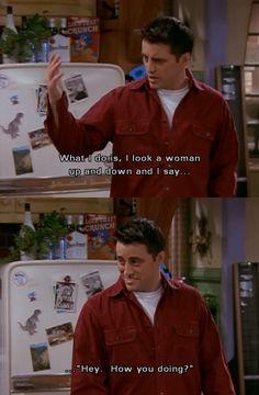 How you doin?  Love Joey!