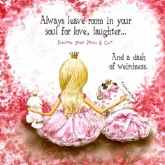 Always leave room in your soul for love laughter. And a dash of weirdness. ~ Princess Sassy Pants &Co Sassy Quotes, Cute Quotes, Quotes To Live By, Sassy Sayings, Witty Quotes, Sweet Quotes, Quotable Quotes, Princess Quotes, Sassy Pants