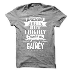 I may be wrong but I highly doubt it, I am a GAINEY-gwd - #gift for mom #housewarming gift. GET => https://www.sunfrog.com/Names/I-may-be-wrong-but-I-highly-doubt-it-I-am-a-GAINEY-gwdgwxgilq.html?68278