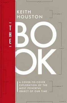 The book :  a cover-to-cover exploration of the most powerful object of our time / kirj. Keith Houston