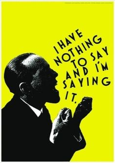 I Have Nothing to Say And Im Saying It poster designed by Alan Fletcher.