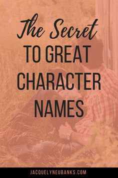 The Secret to Great Character Names - Jacquelyn Eubanks | Jacquelyn Eubanks