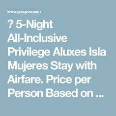 ✈ 5-Night All-Inclusive Privilege Aluxes Isla Mujeres Stay with Airfare. Price per Person Based on Double Occupancy.