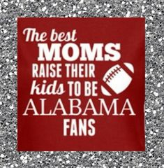 This will go in all of my kids nurseries when they are born, which they shall keep for forever...because I will raise proud Alabama fans