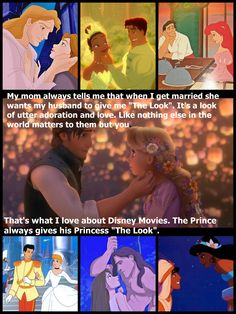 """""""The Look"""". It's a look of utter adoration and love. Like nothing else in the world matters to them but you. That's what I love about Disney Movies. The Prince always gives his Princess """"The Look"""". Awwww! That is so sweet!!!"""