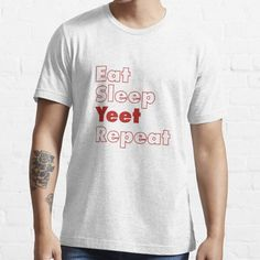 Eat Sleep Yeet Repeat • Millions of unique designs by independent artists. Find your thing. Personalized T Shirts, Casual Elegance, Cotton Tee, Tshirt Colors, Cool T Shirts, Funny Shirts, Female Models, Shirt Outfit, Classic T Shirts