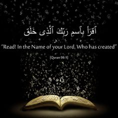 """Read! In the Name of your Lord, Who has created (all that exists)"" [Quran 96:1]"